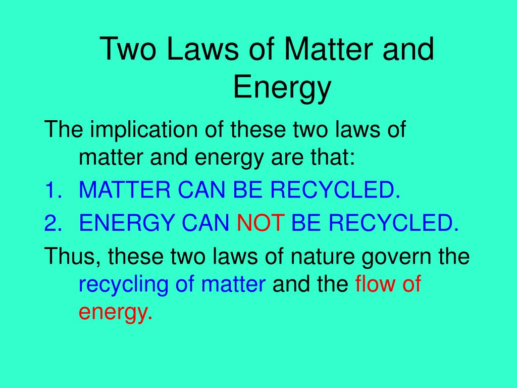 Two Laws of Matter and  Energy