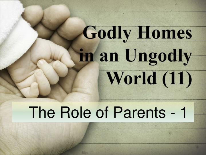 Godly homes in an ungodly world 11