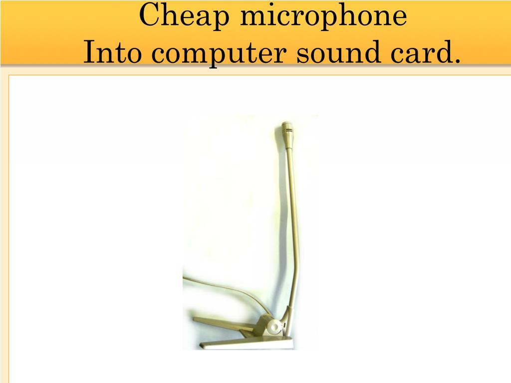 Cheap microphone