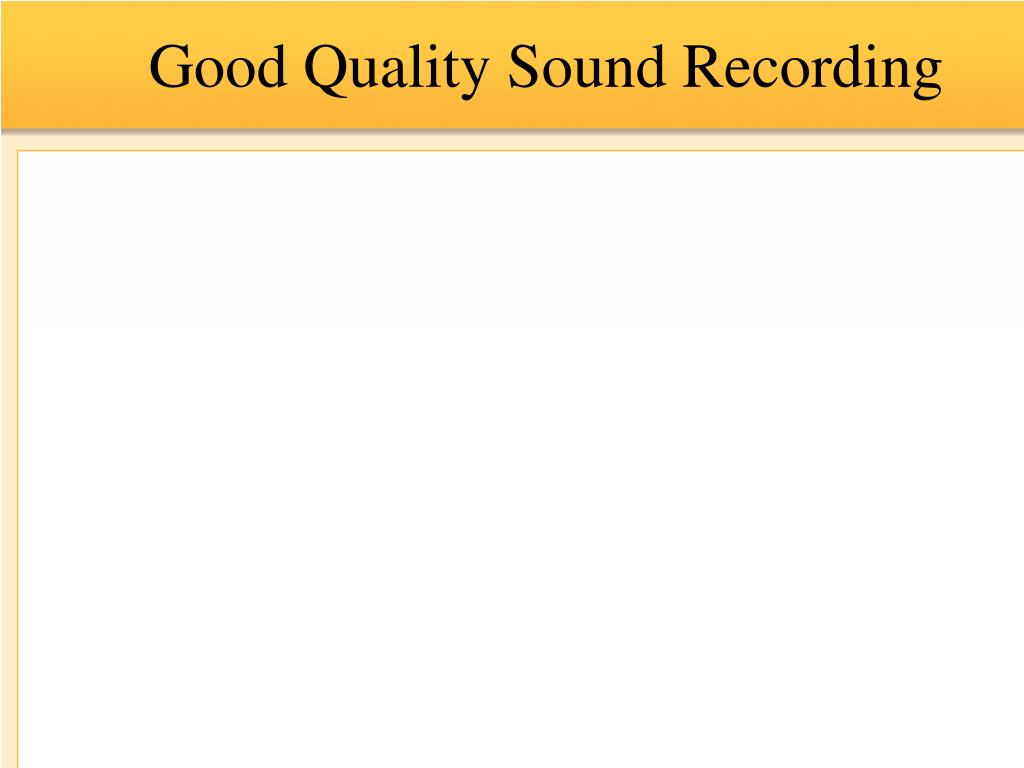Good Quality Sound Recording