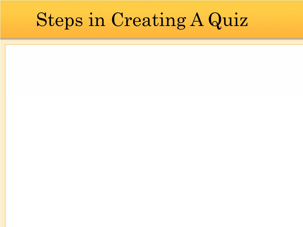 Steps in Creating A Quiz