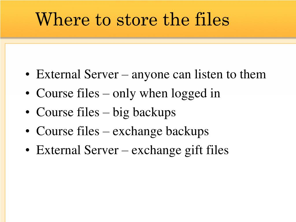 Where to store the files