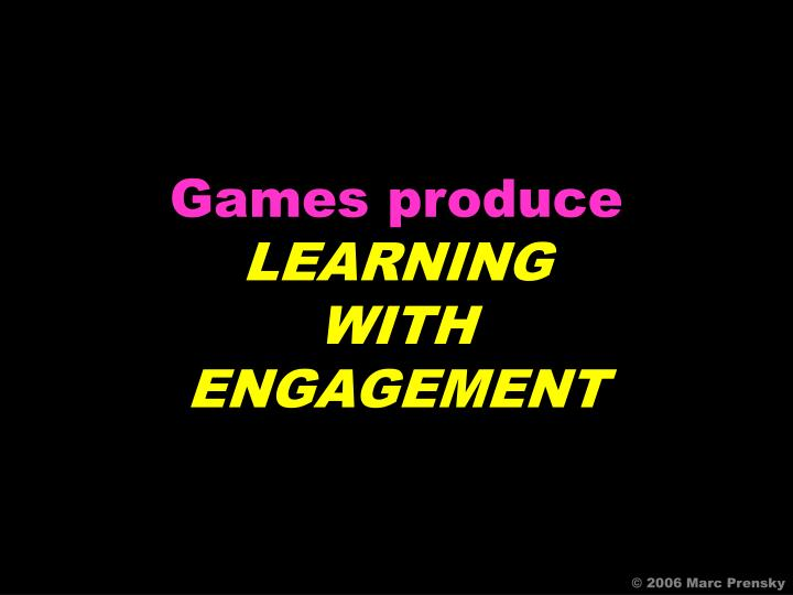 Games produce
