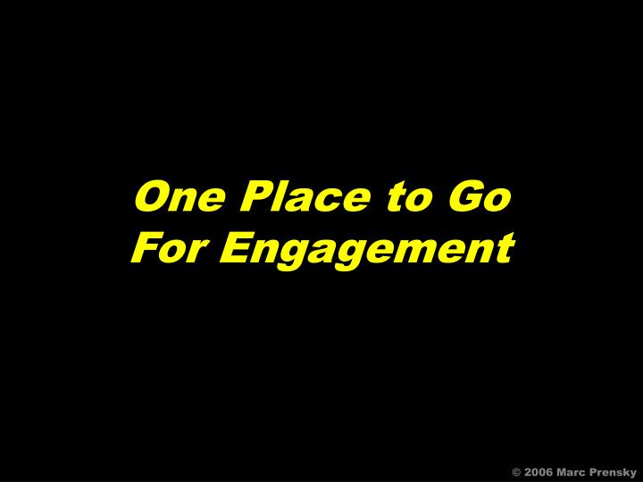 One Place to Go For Engagement
