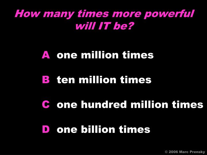 How many times more powerful will IT be?
