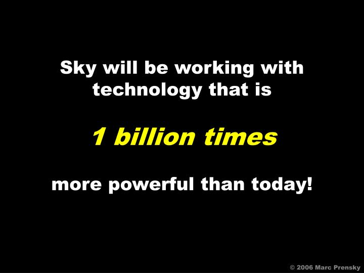 Sky will be working with technology that is