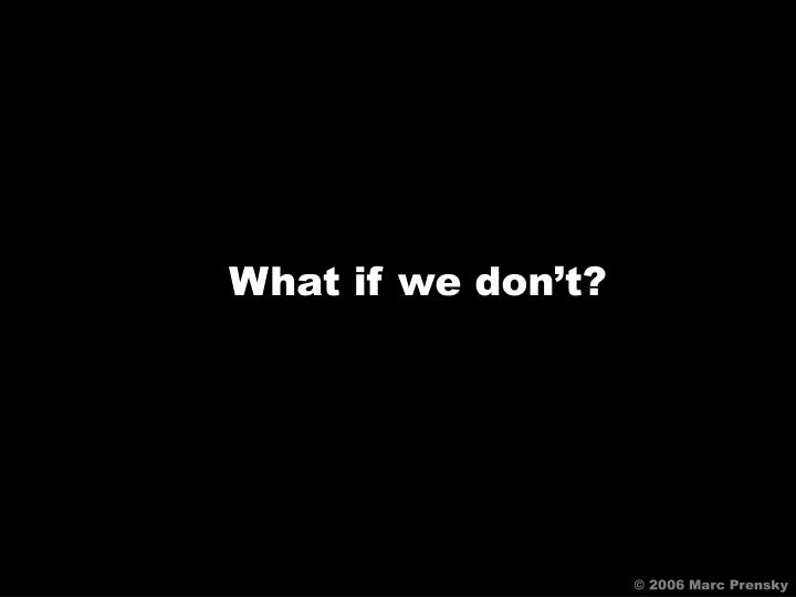 What if we don't?
