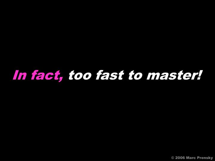 In fact,
