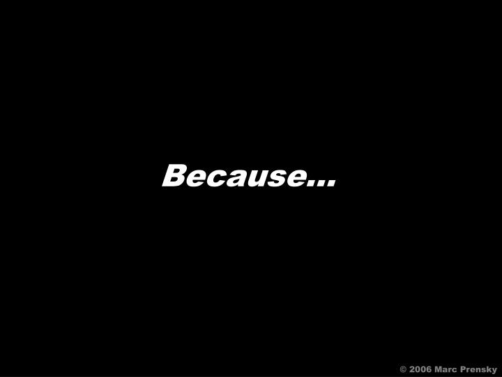 Because…