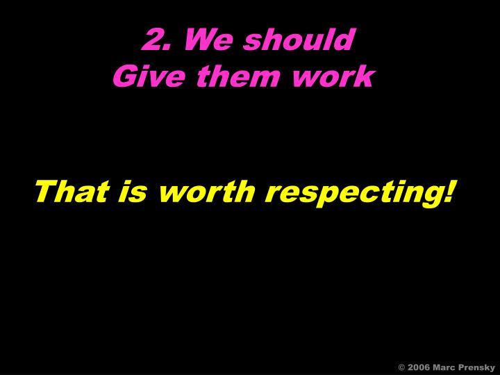 2. We should