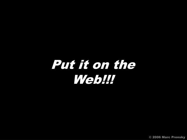 Put it on the Web!!!