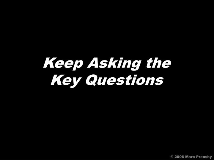 Keep Asking the Key Questions
