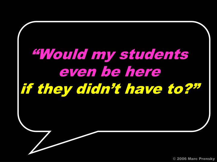 """""""Would my students"""