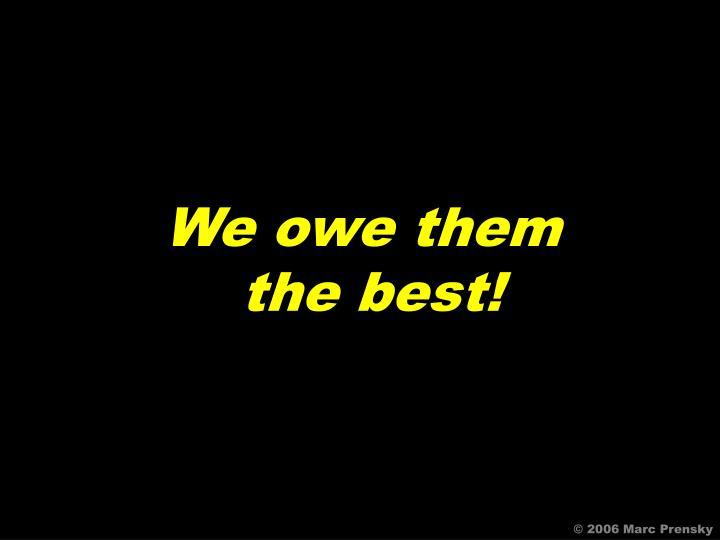 We owe them