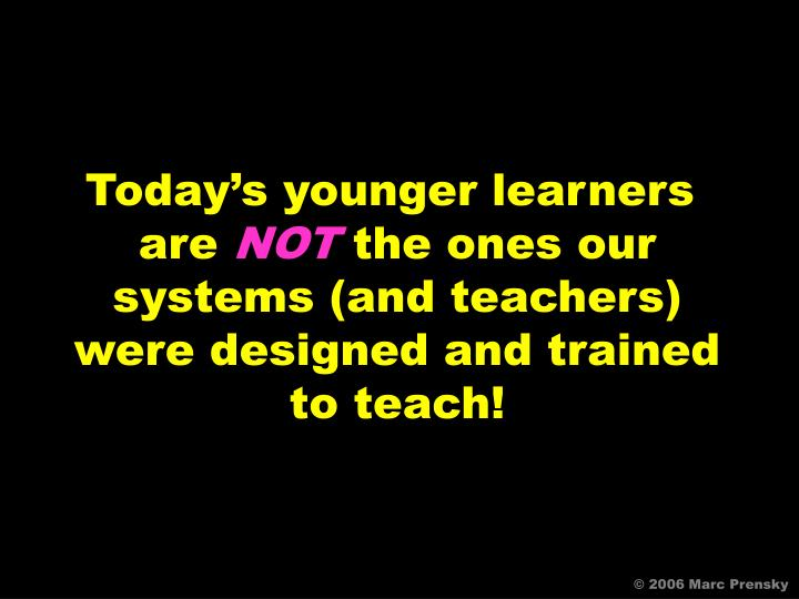 Today's younger learners
