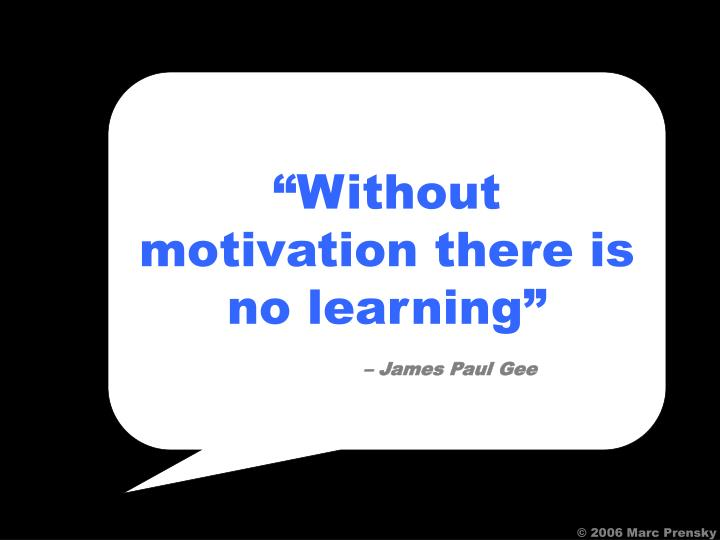 """""""Without motivation there is no learning"""""""