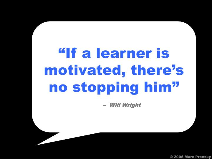 """""""If a learner is motivated, there's no stopping him"""""""
