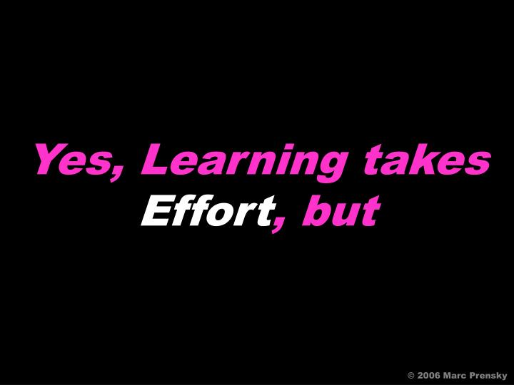 Yes, Learning takes