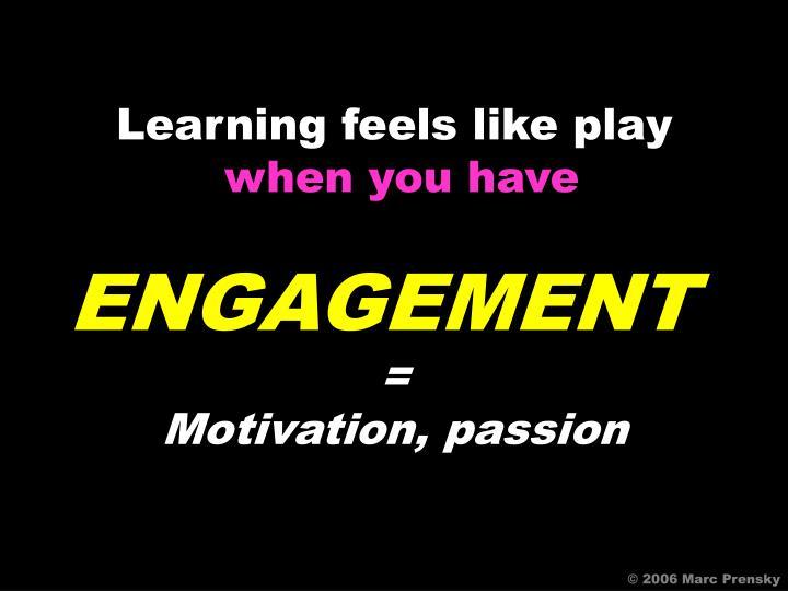 Learning feels like play