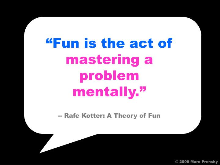 """""""Fun is the act of"""