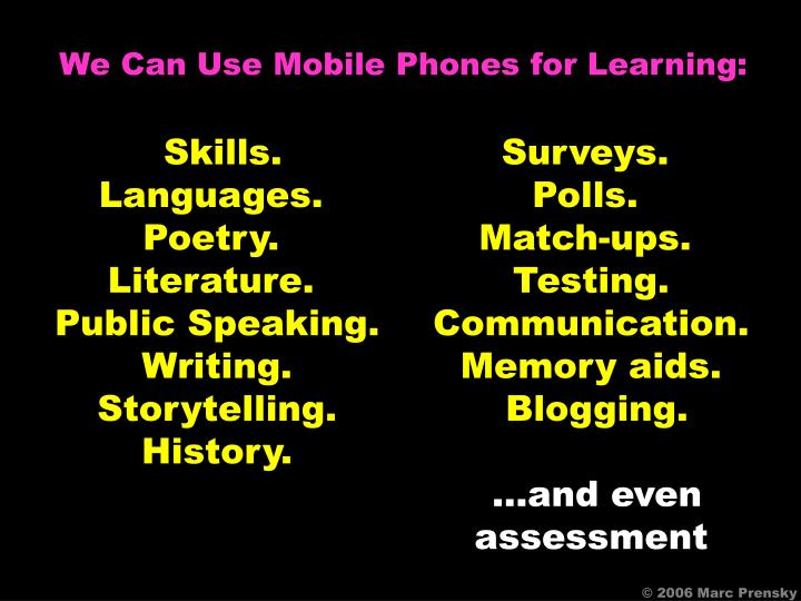 We Can Use Mobile Phones for Learning: