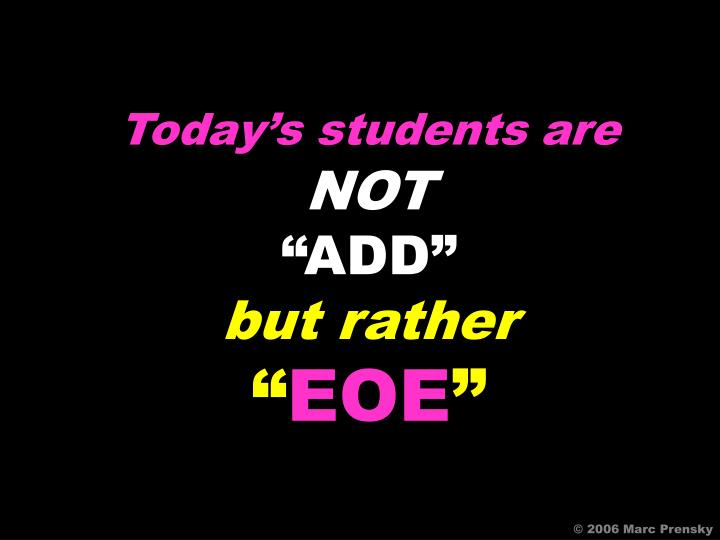 Today's students are