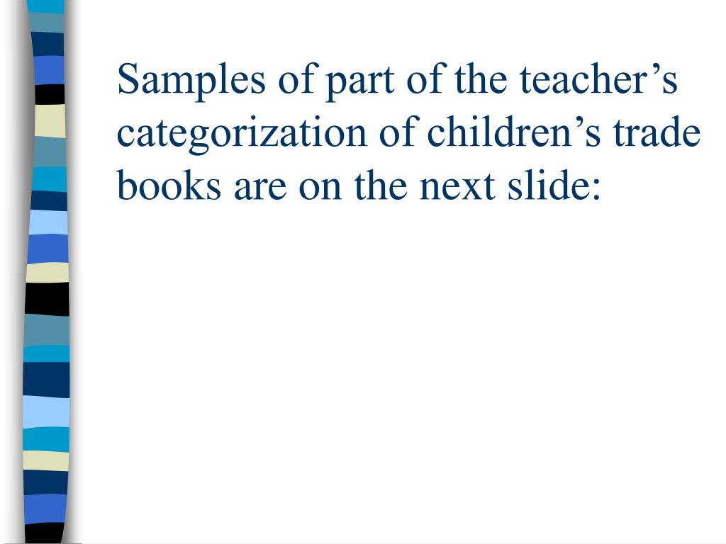 Samples of part of the teacher's categorization of children's trade books are on the next slide:
