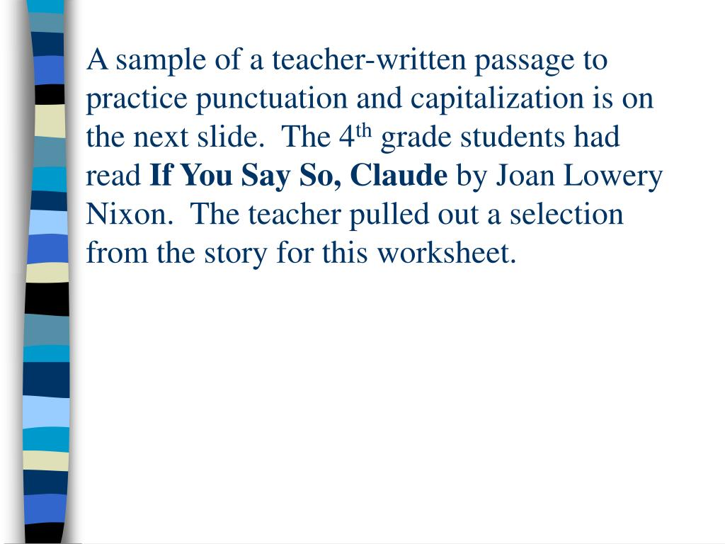 A sample of a teacher-written passage to practice punctuation and capitalization is on the next slide.  The 4