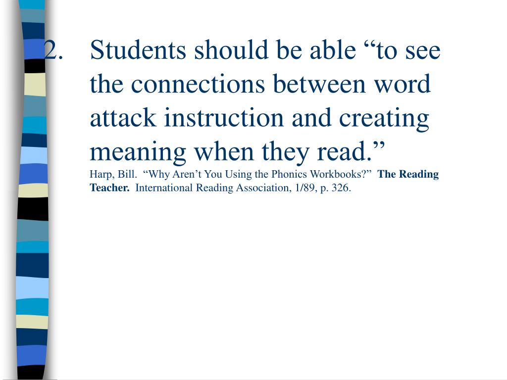 "Students should be able ""to see the connections between word attack instruction and creating meaning when they read."""