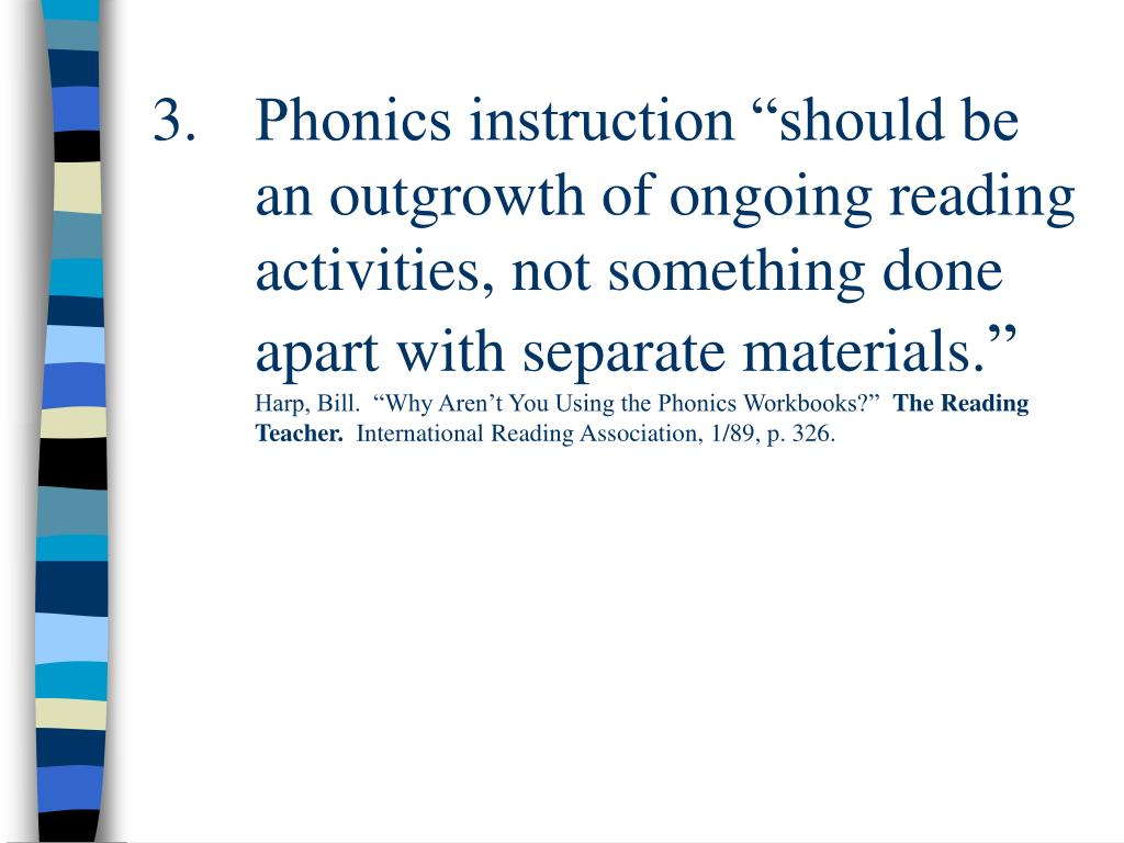 "Phonics instruction ""should be an outgrowth of ongoing reading activities, not something done apart with separate materials."
