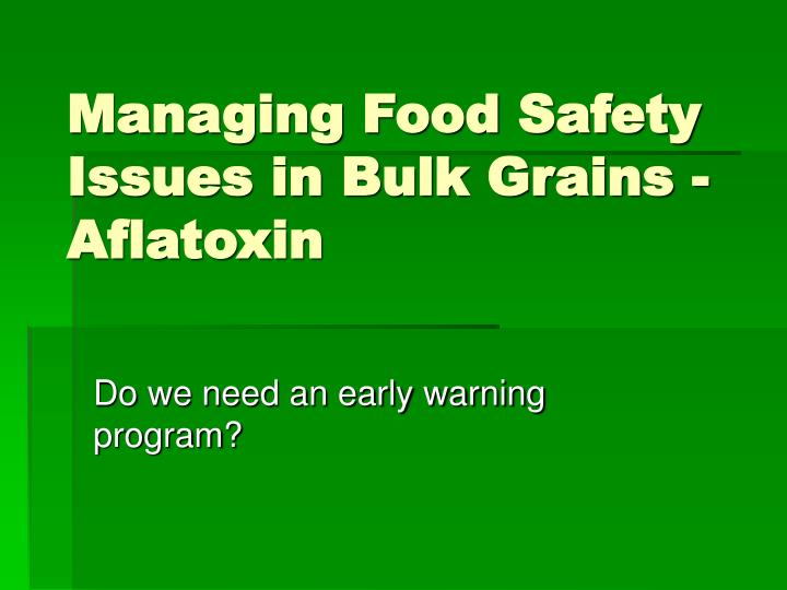 Managing food safety issues in bulk grains aflatoxin