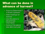 what can be done in advance of harvest