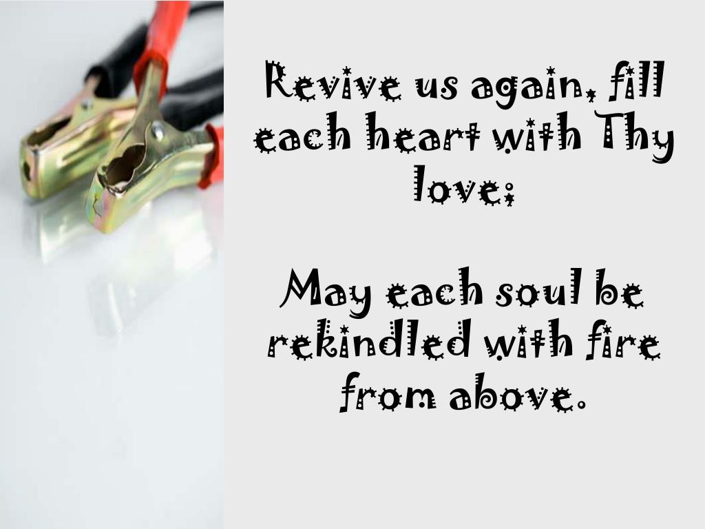 Revive us again, fill each heart with Thy love;