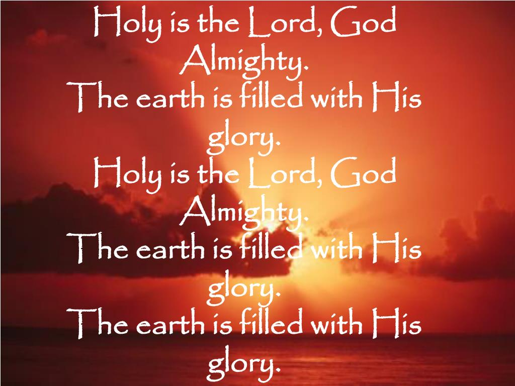 Holy is the Lord, God Almighty.