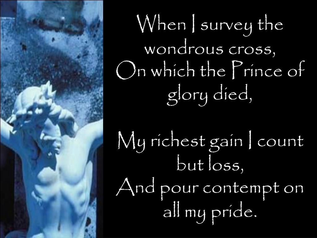 When I survey the wondrous cross,