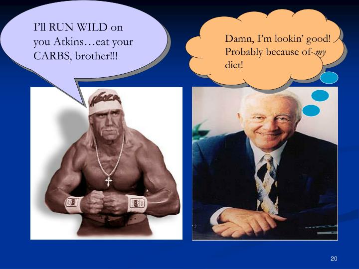 I'll RUN WILD on you Atkins…eat your CARBS, brother!!!