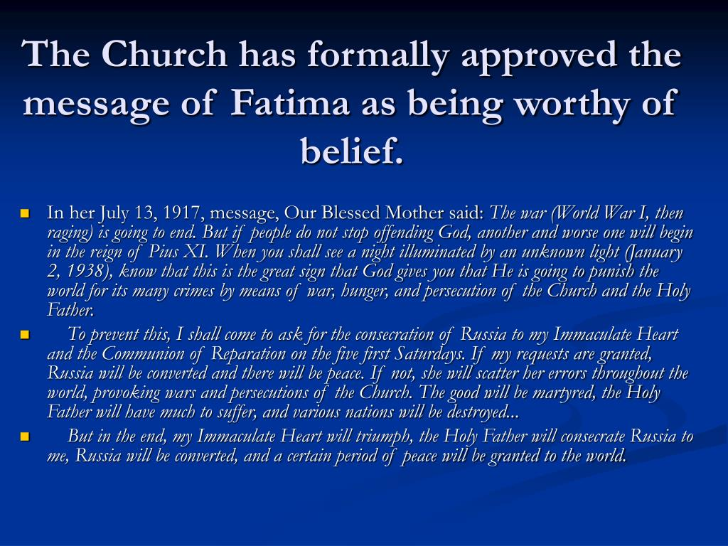 The Church has formally approved the message of Fatima as being worthy of belief.