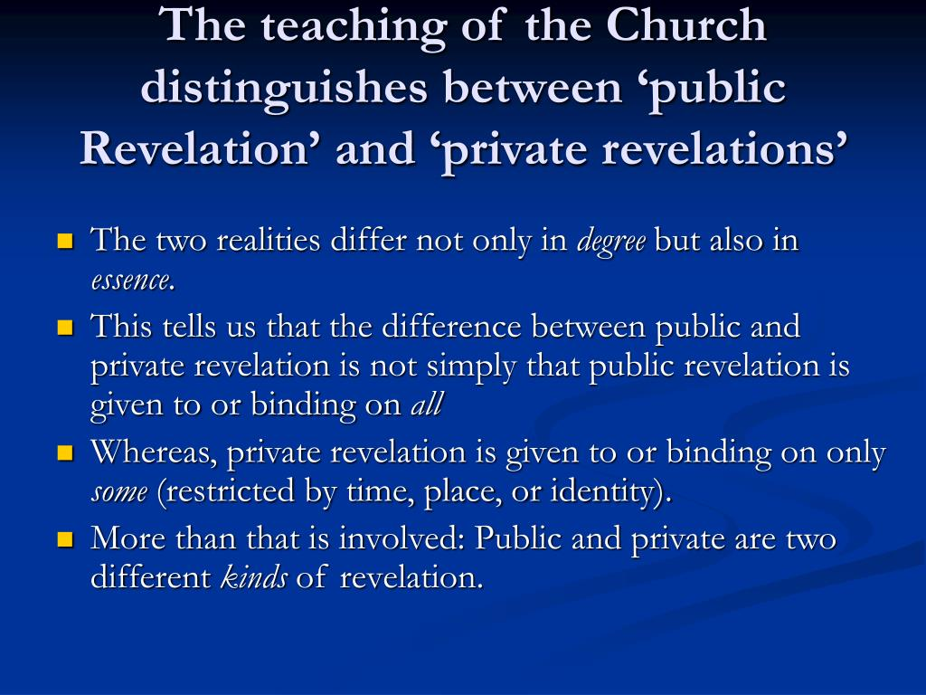 The teaching of the Church distinguishes between 'public Revelation' and 'private revelations'