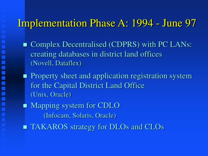 Implementation Phase A: 1994 - June 97