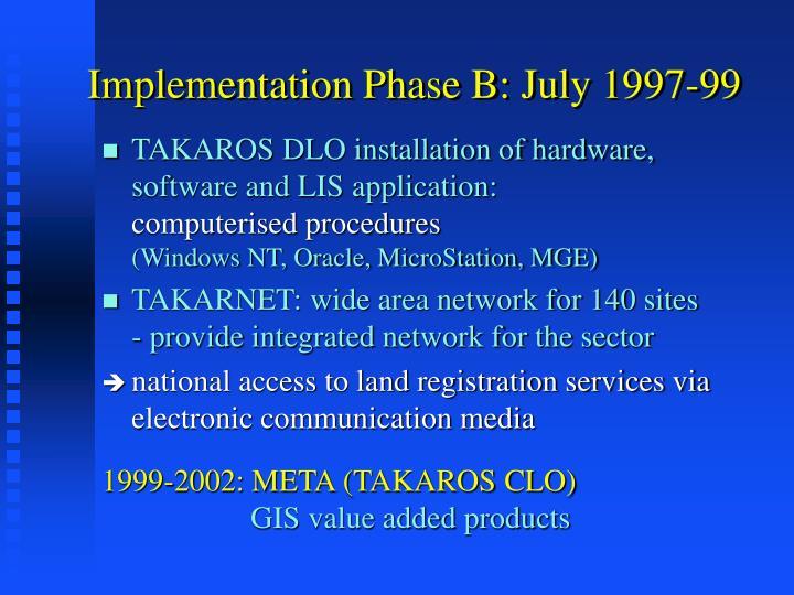 Implementation Phase B: July 1997-99