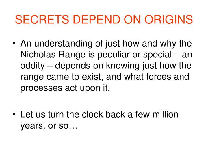 SECRETS DEPEND ON ORIGINS