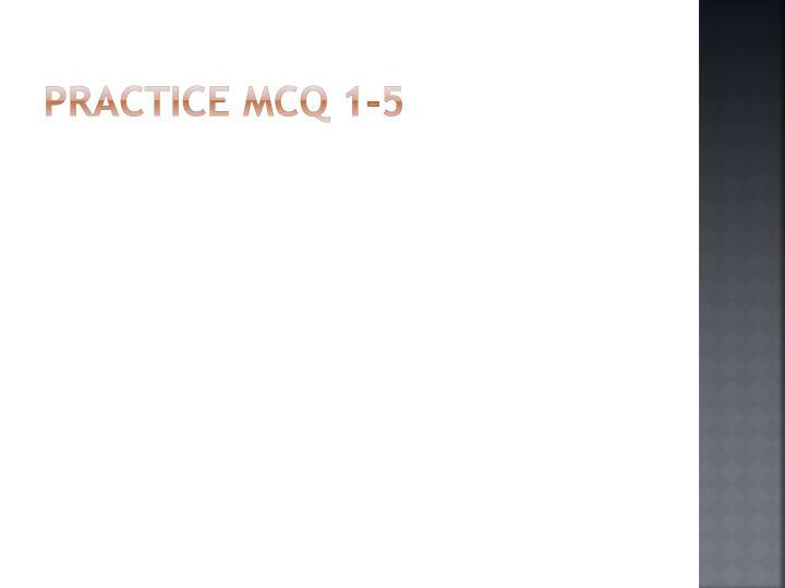 PRACTICE MCQ 1-5
