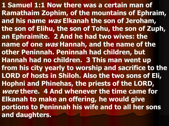 1 Samuel 1:1 Now there was a certain man of Ramathaim Zophim, of the mountains of Ephraim, and his name