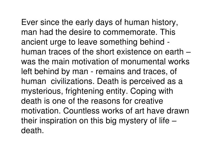 Ever since the early days of human history, man had the desire to commemorate. This ancient urge to ...