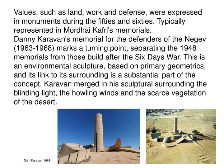 Values, such as land, work and defense, were expressed in monuments during the fifties and sixties. Typically represented in Mordhai Kafri's memorials.