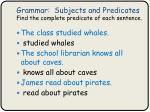 grammar subjects and predicates find the complete predicate of each sentence