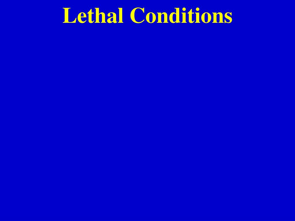 Lethal Conditions