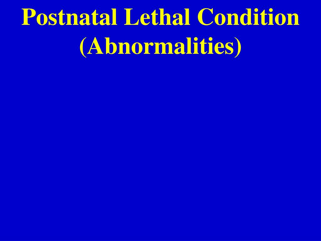 Postnatal Lethal Condition (Abnormalities)