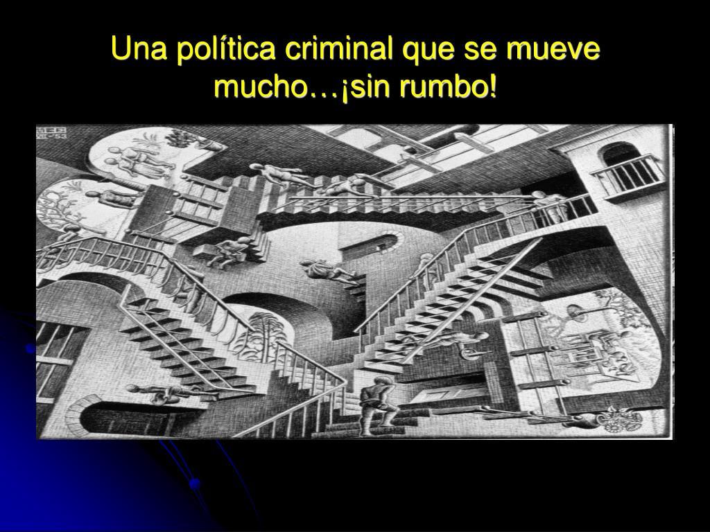 Una política criminal que se mueve mucho…¡sin rumbo!