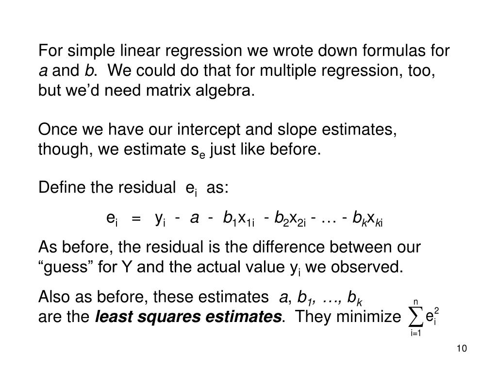 For simple linear regression we wrote down formulas for